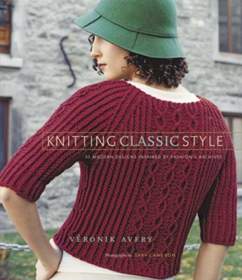 Knitting Classic Style: 35 Modern Designs Inspired by Fashion's Archives - eBook  -     By: Veronik Avery, Sara Cameron