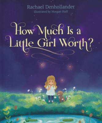 How Much Is a Little Girl Worth?  -     By: Rachael Denhollander
