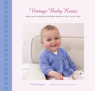 Vintage Baby Knits: More Than 40 Heirloom Patterns from the 1920s to the 1950s - eBook  -     By: Kristen Rengren, Thayer Allyson Gowdy