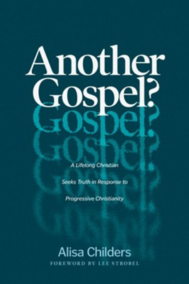 Another Gospel? The Journey of a Lifelong Christian Seeking the Truth in Response to Progressive  -     By: Alisa Childers