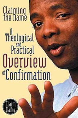 Claiming the Name: A Theological and Practical Overview of Confirmation - eBook  -