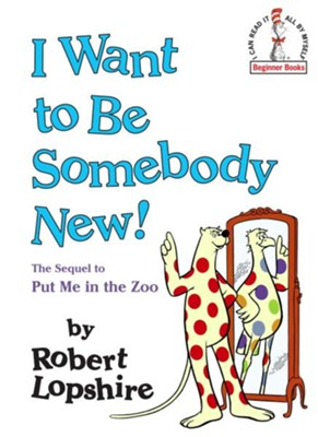I Want to Be Somebody New! - eBook  -     By: Robert Lopshire