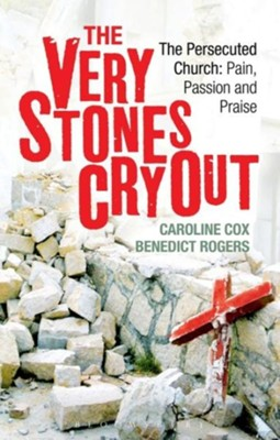 Very Stones Cry Out: The Persecuted Church, Pain, Passion, and Praise  -     By: Caroline Cox