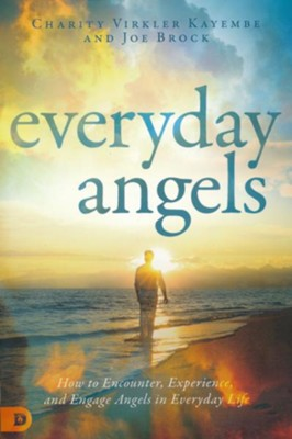Everyday Angels: How to Encounter, Experience, and Engage Angels in Everyday Life  -     By: Charity Virkler Kayembe
