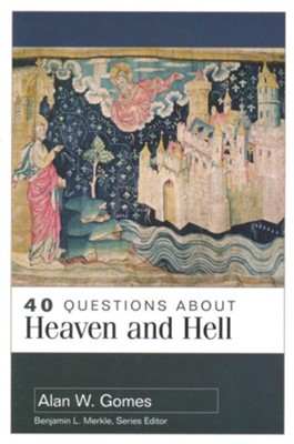 40 Questions About Heaven and Hell  -     By: Alan W. Gomes