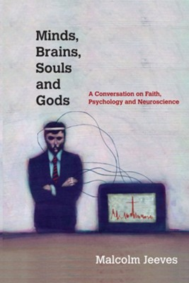 Minds, Brains, Souls and Gods: A Conversation on Faith, Psychology and Neuroscience - eBook  -     By: Malcolm Jeeves