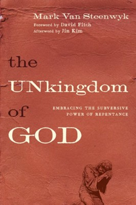The Unkingdom of God: Embracing the Subversive Power of Repentance - eBook  -     By: Mark Van Steenwyk, David Fitch