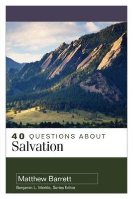 40 Questions About Salvation  -     By: Matthew Barrett