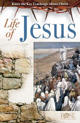 Life of Jesus, Pamphlet - eBook   -     By: Rose Publishing