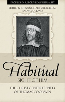 A Habitual Sight of Him: The Christ-Centered Piety of Thomas Goodwin - eBook  -     By: Joel R. Beeke, Mark Jones