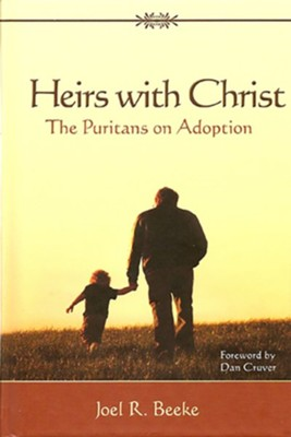 Heirs with Christ: The Puritans on Adoption - eBook  -     By: Joel R. Beeke