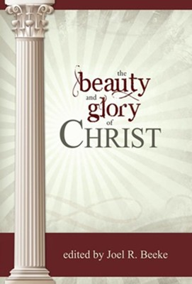 The Beauty and Glory of Christ - eBook  -     Edited By: Joel Beeke