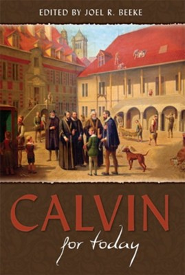Calvin for Today - eBook  -     Edited By: Joel R. Beeke     By: Joel Beeke, editor