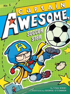 #5: Captain Awesome, Soccer Star  -     By: Stan Kirby     Illustrated By: George O'Connor