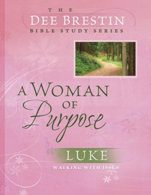 A Woman of Purpose: Luke, Dee Brestin Bible Study Series   -     By: Dee Brestin