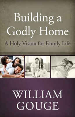Building a Godly Home, vol. 1 - eBook  -     By: William Gouge