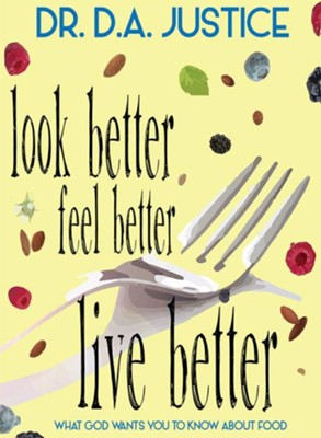 Look Better Feel Better Live Better: What God Wants You to Know About Food  -     By: Derrick Justice