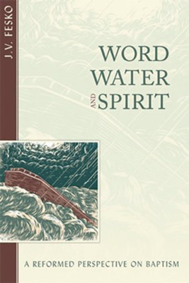 Word, Water, and Spirit: A Reformed Perspective on Baptism - eBook  -     By: John V. Fesko