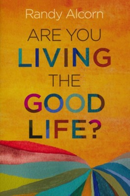 Are You Living the Good Life?  -     By: Randy Alcorn