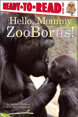 Hello, Mommy ZooBorns!, Paperback  -     By: Andrew Bleiman, Chris Eastland