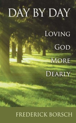 Day by Day: Loving God More Dearly - eBook  -     By: Frederick H. Borsch