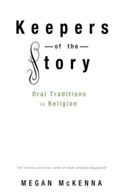Keepers of the Story: Oral Traditions in Religion - eBook  -     By: Megan McKenna