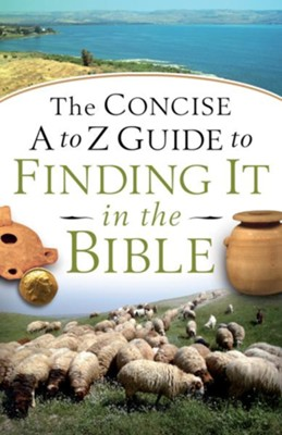Concise A to Z Guide to Finding It in the Bible, The - eBook  -