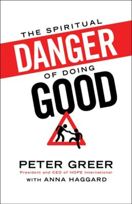 Spiritual Danger of Doing Good, The - eBook  -     By: Peter Greer, Brian Fikkert, Anna Haggard