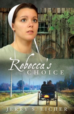 Rebecca's Choice - eBook  -     By: Jerry S. Eicher