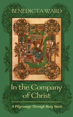 In the Company of Christ: A Pilgrimage through Holy Week - eBook  -     By: Benedicta Ward