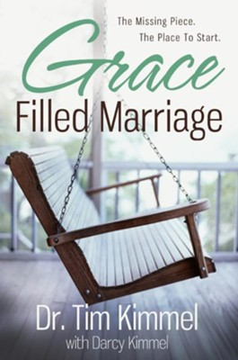 Grace Filled Marriage: The Missing Piece. The Place to Start. - eBook  -     By: Dr. Tim Kimmel