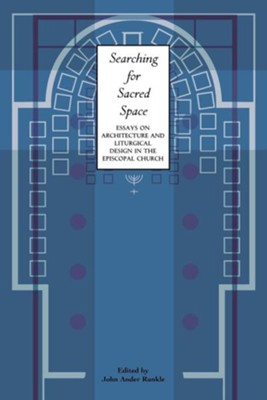 Searching For Sacred Space Essays On Architecture And Liturgical  Searching For Sacred Space Essays On Architecture And Liturgical Design In  The Episcopal Church