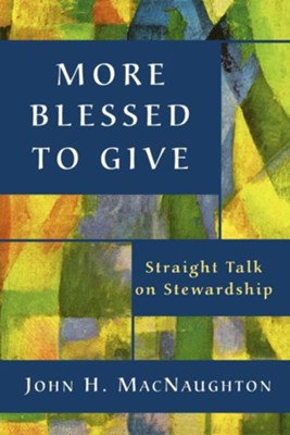 More Blessed to Give: Straight Talk on Stewardship - eBook  -     By: John H. MacNaughton