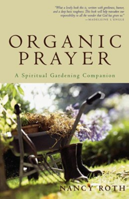 Organic Prayer: A Spiritual Gardening Companion - eBook  -     By: Nancy L. Roth