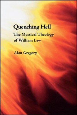 Quenching Hell: The Mystical Theology of William Law - eBook  -     By: Alan Gregory