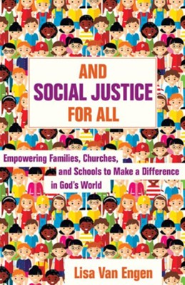 And Social Justice for All: Empowering Families, Churches, and Schools to Make a Difference in God's World  -     By: Lisa Van Engen