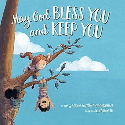 May God Bless You and Keep You  -     By: Sarah Cunningham     Illustrated By: Lorian Tu-Dean