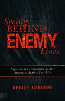 Seeing Behind Enemy Lines: Exposing and Overcoming Satan's Strategies Against Your Life  -     By: Aprile Osborne