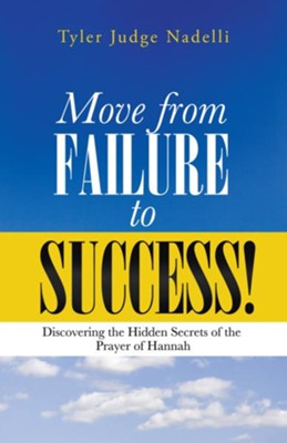Move from Failure to Success!: Discovering the Hidden Secrets of the Prayer of Hannah - eBook  -     By: Tyler Judge Nadelli