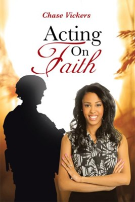 Acting On Faith - eBook  -     By: Chase Vickers