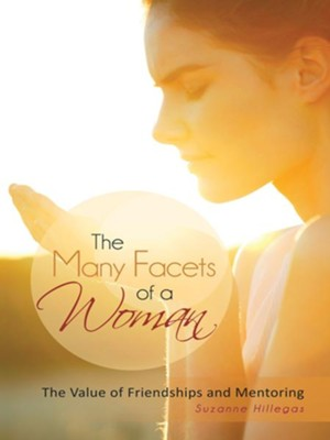 The Many Facets of a Woman: The Value of Friendships and Mentoring - eBook  -     By: Suzanne Hillegas
