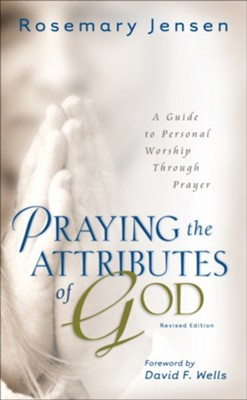 Praying the Attributes of God: A Guide to Personal Worship Through Prayer, Revised Edition  -     By: Rosemary Jensen