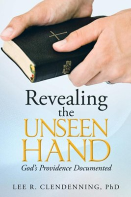 Revealing the Unseen Hand: God's Providence Documented - eBook  -     By: Lee R. Clendenning