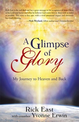 A Glimpse of Glory: My Journey to Heaven and Back - eBook  -     By: Rick East, Yvonne Erwin