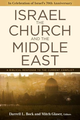 Israel, the Church, and the Middle East: A Biblical Response to the Current Conflict  -     Edited By: Darrell Bock, Mitch Glaser