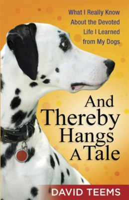 And Thereby Hangs a Tale: What I Really Know About the Devoted Life I Learned from My Dogs - eBook  -     By: David Teems