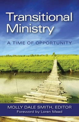 Transitional Ministry: A Time of Opportunity - eBook  -     Edited By: Molly Dale Smith     By: Molly Dale Smith(ED.) & Loren Mead