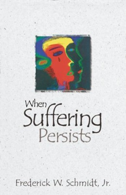 When Suffering Persists: A Theology of Candor - eBook  -     By: Frederick W. Schmidt Jr.