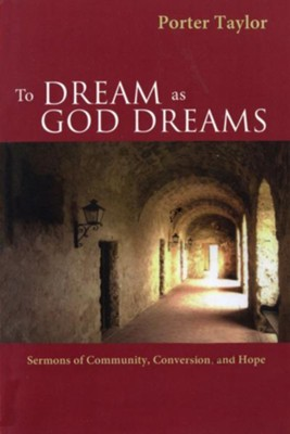 To Dream as God Dreams: Sermons of Community, Conversion, and Hope - eBook  -     By: Porter Taylor