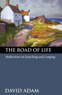 The Road of Life: Reflections on Searching and Longing - eBook  -     By: David Adam
